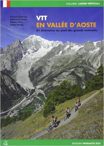 En ligne téléchargement gratuit Vtt en Vallée d'Aoste. 61 itineraries au pieds des grands sommets pdf epub