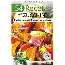 54 RECETAS CON ZUCCHINI: Ideales para incluir en tu menú diario (Colección Cocina Fácil & Práctica nº 81)
