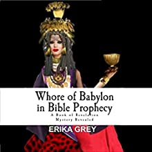 Whore of Babylon in Bible Prophecy: A Book of Revelation Mystery Revealed | Livre audio Auteur(s) : Erika Grey Narrateur(s) : Lawrence D. Palmer