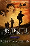 His Truth Is Marching On: A World War II Novel