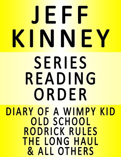 JEFF KINNEY — SERIES READING ORDER (SERIES LIST) — IN ORDER: DIARY OF A WIMPY KID, RODRICK RULES, THE LAST STRAW, DOG DAYS, THE UGLY TRUTH, CABIN FEVER, THE THIRD WHEEL & MANY MORE! (English Edition)