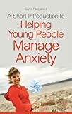 A Short Introduction to Helping Young People Manage Anxiety, Fitzpatrick, Carol, 1849055572