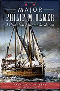 Major Philip M Ulmer A Hero Of The American Revolution War Era And Military