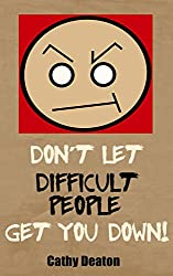 Don't Let Difficult People Get You Down