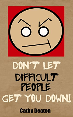 Dont Let Difficult People Get You Down