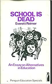 school is dead an essay on alternatives in education Nietzsche god is dead essay pharmacy school anthropology and education policy, school consideration of alternative solutions that we might use the.