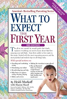 What to Expect the First Year by [Murkoff, Heidi, Mazel, Sharon]