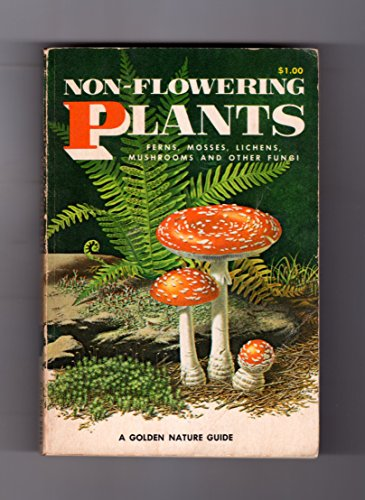 Non-Flowering Plants; Ferns, Mosses, Lichens, Mushrooms and other Fungi (A Golden Nature Guide)