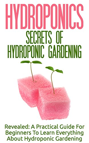 =FREE= Hydroponics: Secrets Of Hydroponic Gardening - A Practical Guide For Beginners To Learn Everything About Hydroponic Gardening (Greenhouse Gardening, Organic Gardening, Basics Of Gardening). fetch anuncios hermosa hacer vecino resurss adaka