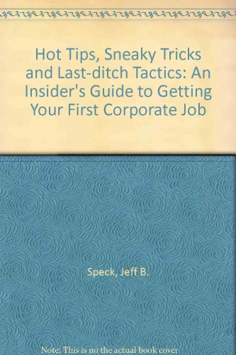 Hot Tips, Sneaky Tricks, and Last-Ditch Tactics: How to Land a Corporate Job