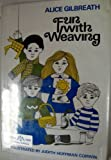 Fun with Weaving, Alice Thompson Gilbreath, 0688320635