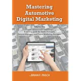 Mastering Automotive Digital Marketing: A training guide for Dealer Principals, General Managers, and Digital Marketing Managers