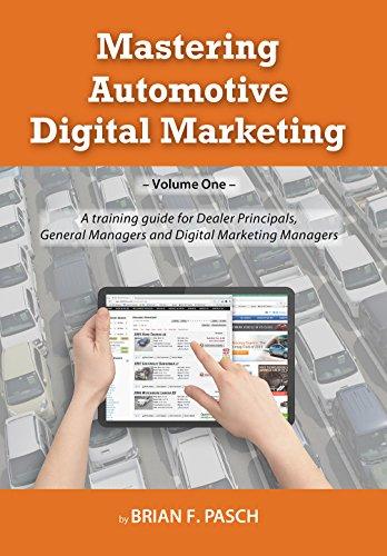 Download Mastering Automotive Digital Marketing: A training guide for Dealer Principals, General Managers, and Digital Marketing Managers Pdf