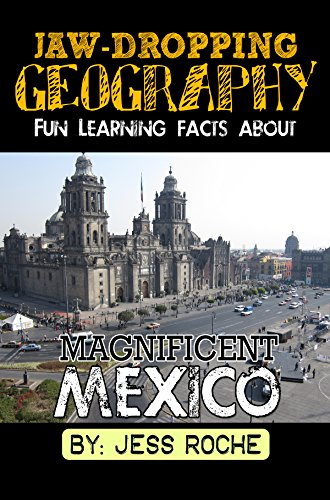 Jaw-Dropping Geography: Fun Learning Facts About Magnificent Mexico: Illustrated Fun Learning For Kids by [Roche, Jess]
