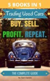 (5 Books in 1) How to Buy and Sell Cars for Profit: Trading Used Cars - The Complete Series