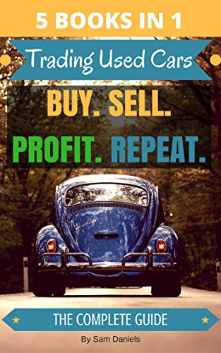 Buy And Sell Cars >> 5 Books In 1 How To Buy And Sell Cars For Profit Trading Used Cars The Complete Series