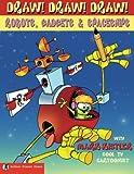 Draw! Draw! Draw! #3 ROBOTS, GADGETS, & SPACESHIPS (Volume 3)