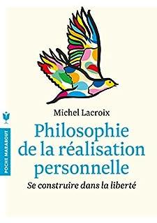 Philosophie de la réalisation personnelle : se construire dans la liberté, Lacroix, Michel