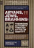 Aryans, Jews, Brahmins: Theorizing Authority through Myths of Identity