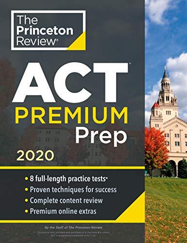 Princeton Review ACT Premium Prep, 2020: 8 Practice Tests + Content Review + Strategies