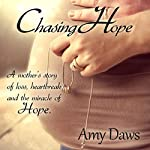 Chasing Hope: A Mother's Story of Loss, Heartbreak and the Miracle of Hope | Amy Daws