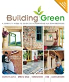 Building Green, New Edition: A Complete How-To Guide to Alternative Building Methods Earth Plaster * Straw Bale * Cordwood * Cob * Living Roofs