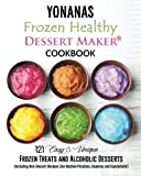 Yonanas: Frozen Healthy Dessert Maker  Cookbook (121 Easy Unique Frozen Treats and Alcoholic Desserts, Including Non-Dessert Recipes Like Mashed Potatoes, Hummus and Guacamole!)