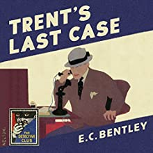 Trent's Last Case: The Detective Club | Livre audio Auteur(s) : E. C. Bentley, Dorothy L. Sayers - afterword Narrateur(s) : Steven Crossley