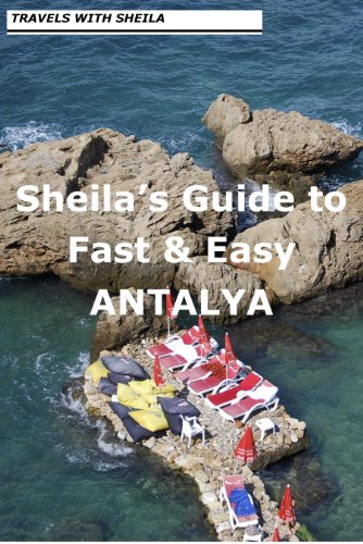 Sheila's Guide to Fast & Easy Antalya, Turkey (Fast & Easy Travel Book 4)
