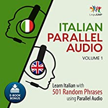 Italian Parallel Audio - Learn Italian with 501 Random Phrases Using Parallel Audio - Volume 1 Audiobook by Lingo Jump Narrated by Lingo Jump