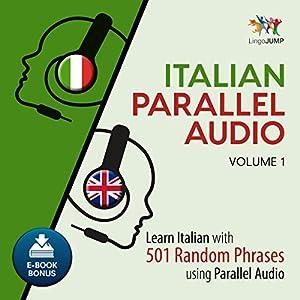 Italian Parallel Audio - Learn Italian with 501 Random Phrases Using Parallel Audio - Volume 1 Audiobook