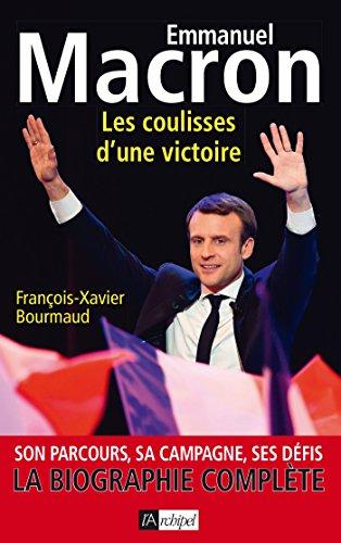 Emmanuel Macron, Les Coulisses D'une Victoire: Son Parcours, Sa Campagne, Ses Défis French Edition