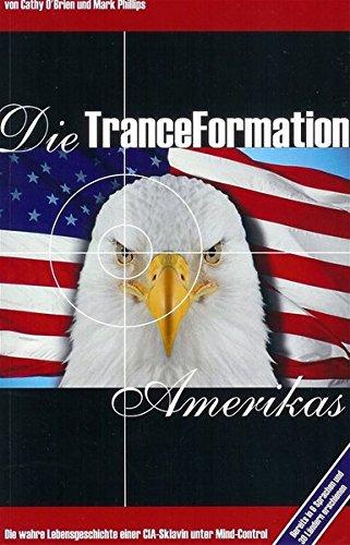 Die TranceFormation Amerikas: Die wahre Lebensgeschichte einer CIA-Sklavin unter Mind-Control Taschenbuch – 8. Juli 2008 Thomas Kirschner Cathy O' Brien Mark Phillips Mosquito-Verlag