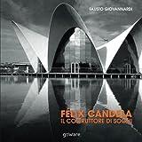 Félix Candela. Il costruttore di sogni (sulle orme della storia - goWare)