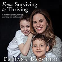 From Surviving to Thriving: A Mother's Journey Through Infertility, Loss and Miracles Audiobook by Fabiana Bacchini Narrated by Hillary Huber