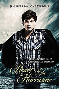 Heart of the Hurricane (The Arcadia Falls Chronicles 10) by [Malone Wright, Jennifer]