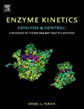 img - for Enzyme Kinetics: Catalysis and Control: A Reference of Theory and Best-Practice Methods book / textbook / text book