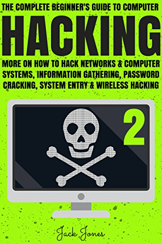 Download for free Hacking: The Complete Beginner's Guide To Computer Hacking: More On How To Hack Networks and Computer Systems, Information Gathering, Password Cracking, ... Internet Security, Cracking, Sniffing, Tor)