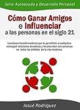 Cómo ganar amigos e influenciar a las personas en el siglo 21: Lecciones transformadoras que le permitirán a cualquiera conseguir relaciones duraderas ... y Desarrollo Personal) (Spanish Edition)