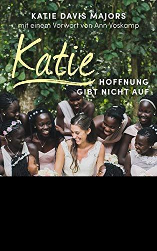 Katie – Hoffnung gibt nicht auf (Mama für Afrikas Kinder (2))