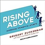 Rising Above: Inspiring Women in Sports | Gregory Zuckerman,Elijah Zuckerman,Gabriel Zuckerman