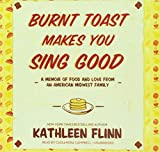 Burnt Toast Makes You Sing Good: A Memoir of Food and Love from an American Midwest Family; Library Edition