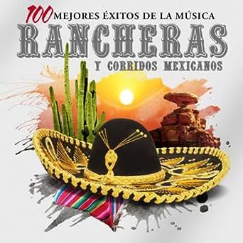 Las 100 Mejores Rancheras y Corridos Mexicanos de Various