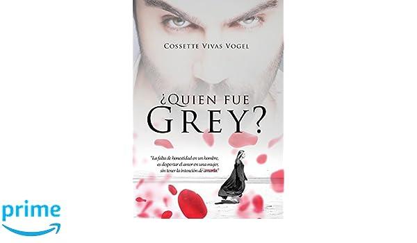 Quien Fue Grey? (Spanish Edition): Cossette Vivas Vogel: 9781946801128: Amazon.com: Books