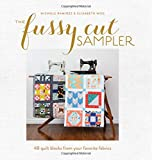 The Fussy Cut Sampler: 48 Quilt Blocks from Your Favorite Fabrics