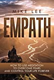 Empath: How to Use Meditation to Overcome Fears and Control Your Life Forever (Meditation, Alone, Introvert, Sensitive, Energy, Intuitive, Emotion Book 3)