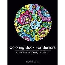 Coloring Book For Seniors: Anti-Stress Designs Vol 1