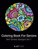 Coloring Book For Seniors: Anti-Stress Designs Vol 1 (Volume 1)