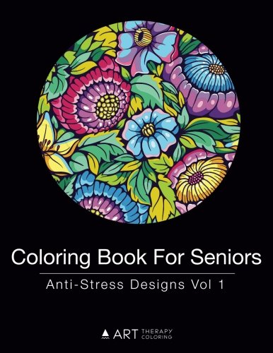 Coloring Books for Seniors: Including Books for Dementia and Alzheimers - Coloring Book For Seniors: Anti-Stress Designs Vol 1 (Volume 1)