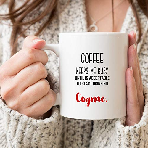 Coffee Keeps Me Busy Until Is Acceptable To Start Drinking Cognac Mug - Coffee Mug - Funny Gift - Like To Drink Alcohol